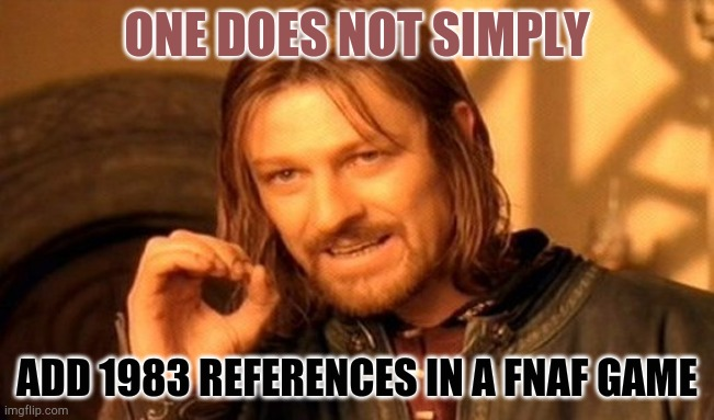 FNAF 1983 references |  ONE DOES NOT SIMPLY; ADD 1983 REFERENCES IN A FNAF GAME | image tagged in memes,one does not simply | made w/ Imgflip meme maker