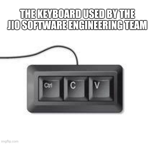 If you know, you know |  THE KEYBOARD USED BY THE JIO SOFTWARE ENGINEERING TEAM | image tagged in copy paste meme,technology,tech,computer,computer guy,computers | made w/ Imgflip meme maker
