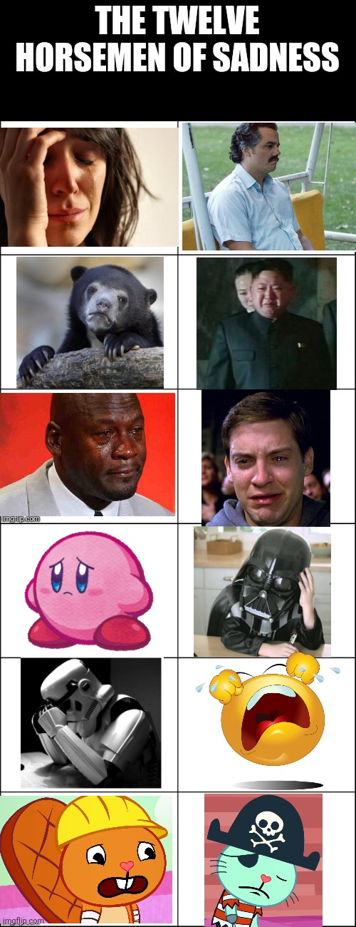 12 Horsemen of Sadness!! |  THE TWELVE HORSEMEN OF SADNESS | image tagged in 6 panel,sadness,memes,depression,crossover,so true memes | made w/ Imgflip meme maker