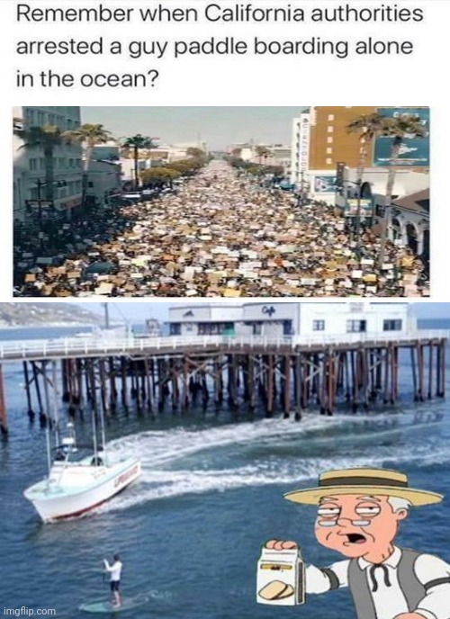 Remember when California Authorities Arrested A Guy For Paddle Boarding Alone In The Ocean? | image tagged in liberal logic,liberal hypocrisy,liberal agenda,liberal bias | made w/ Imgflip meme maker