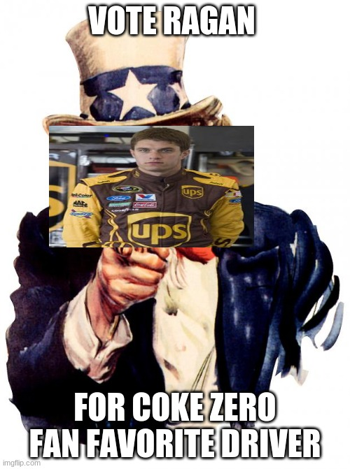 vote for david ragan 2011 |  VOTE RAGAN; FOR COKE ZERO FAN FAVORITE DRIVER | image tagged in memes,uncle sam | made w/ Imgflip meme maker