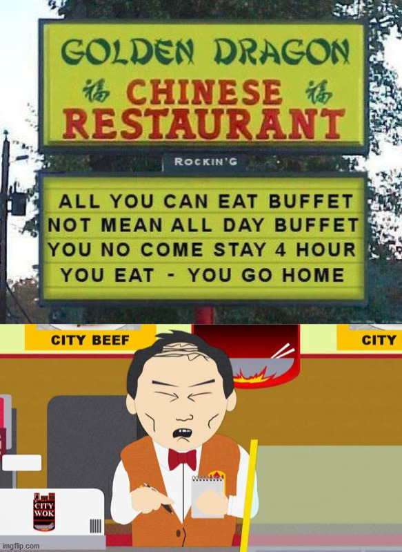 Eating breakfast, lunch and dinner is frowned upon. | image tagged in south-park-chinese-guy,eating,signs/billboards,restaurant | made w/ Imgflip meme maker