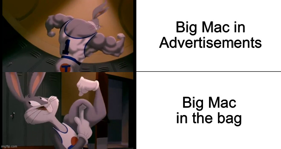 Ads vs. Reality |  Big Mac in Advertisements; Big Mac in the bag | image tagged in bugs bunny muscles,big mac,memes,mcdonalds,funny,dank memes | made w/ Imgflip meme maker