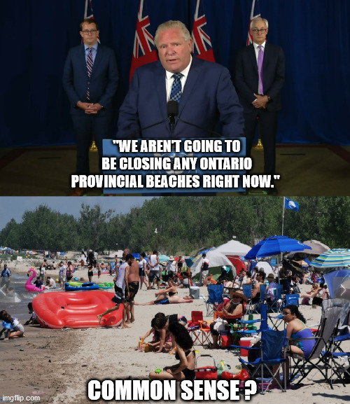 "Covid-19 |  ""WE AREN'T GOING TO BE CLOSING ANY ONTARIO PROVINCIAL BEACHES RIGHT NOW.""; COMMON SENSE ? 