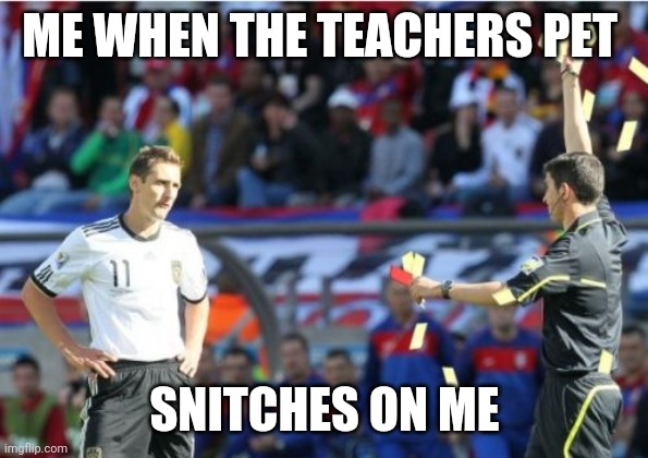 Asshole Ref |  ME WHEN THE TEACHERS PET; SNITCHES ON ME | image tagged in memes,asshole ref | made w/ Imgflip meme maker