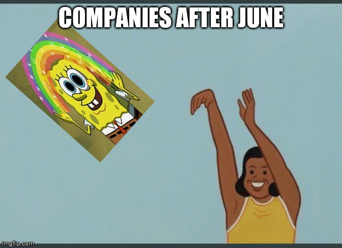 baby yeet |  COMPANIES AFTER JUNE | image tagged in baby yeet | made w/ Imgflip meme maker