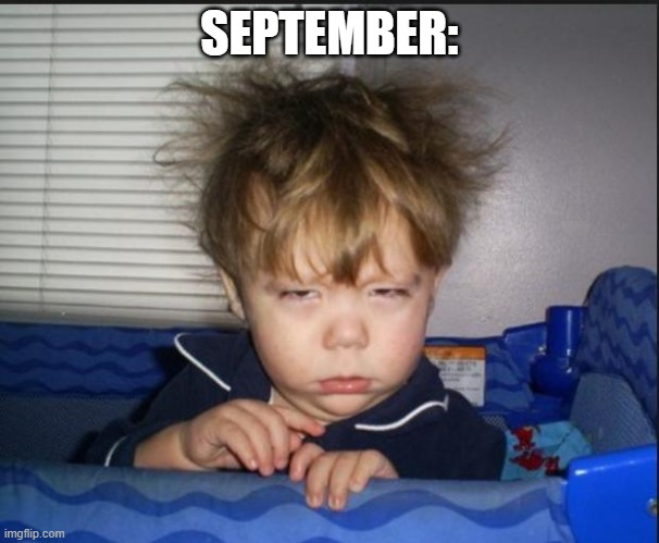 Tired child | SEPTEMBER: | image tagged in tired child | made w/ Imgflip meme maker