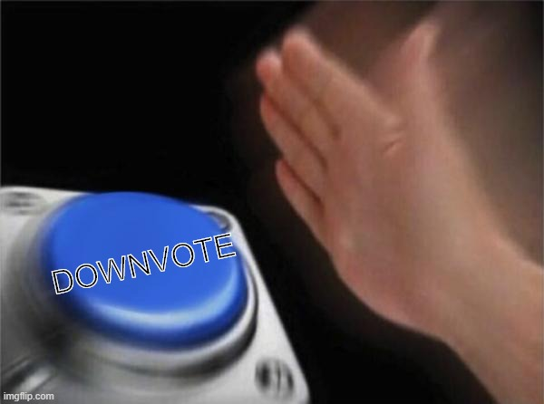 downvote button press | DOWNVOTE | image tagged in memes,blank nut button,downvote | made w/ Imgflip meme maker