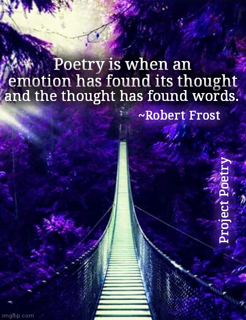 Project Poetry |  Poetry is when an emotion has found its thought; and the thought has found words. ~Robert Frost; Project Poetry | image tagged in poem,art,words | made w/ Imgflip meme maker