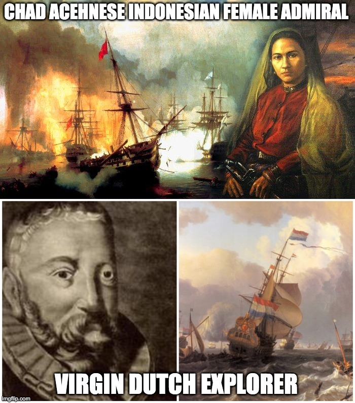 Chad Indonesia vs Virgin Netherlands |  CHAD ACEHNESE INDONESIAN FEMALE ADMIRAL; VIRGIN DUTCH EXPLORER | image tagged in indonesia,historical meme,history,historical,dutch,netherlands | made w/ Imgflip meme maker