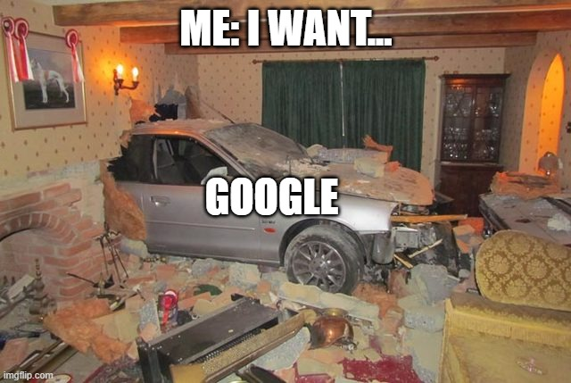 im HERE |  ME: I WANT... GOOGLE | image tagged in im here | made w/ Imgflip meme maker