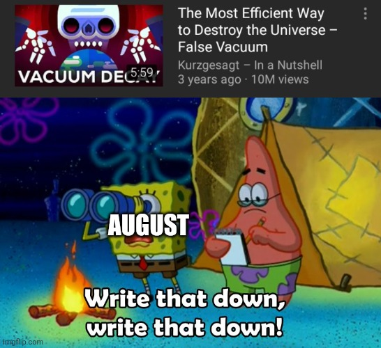 AUGUST | image tagged in write that down,funny memes,memes | made w/ Imgflip meme maker