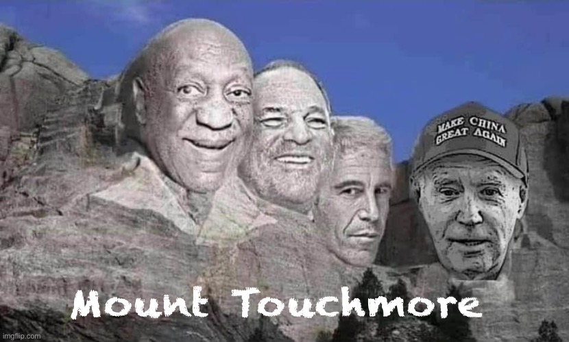 What do they all have in common? |  Mount Touchmore | image tagged in mount rushmore,joe biden,jeffrey epstein,bill cosby | made w/ Imgflip meme maker