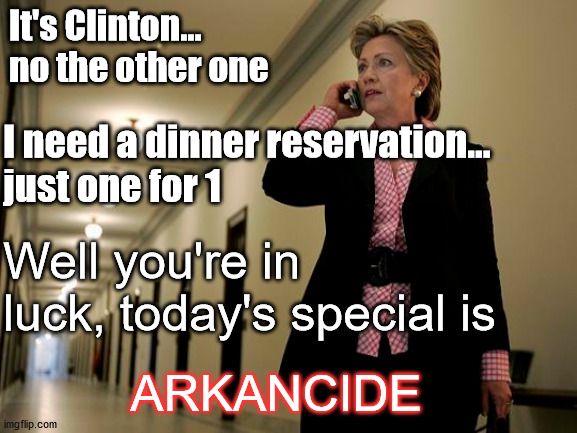 Hillary Clinton-Wick: Take 2 |  It's Clinton... no the other one; I need a dinner reservation... just one for 1; Well you're in luck, today's special is; ARKANCIDE | image tagged in hillary clinton,jeffrey epstein,arkancide,john wick | made w/ Imgflip meme maker
