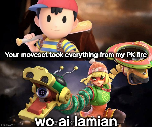all my homies hate min min spam |  Your moveset took everything from my PK fire; wo ai lamian | image tagged in super smash bros,you took everything from me - i don't even know who you are,funny,memes | made w/ Imgflip meme maker