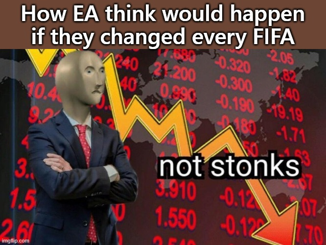Like that's ever gonna happen. |  How EA think would happen if they changed every FIFA | image tagged in not stonks | made w/ Imgflip meme maker