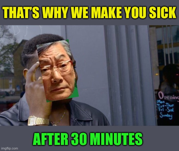 Roll Safe Think About It Meme | THAT'S WHY WE MAKE YOU SICK AFTER 30 MINUTES | image tagged in memes,roll safe think about it | made w/ Imgflip meme maker