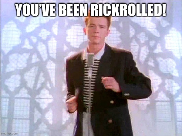 Rickrolled |  YOU'VE BEEN RICKROLLED! | image tagged in tag | made w/ Imgflip meme maker