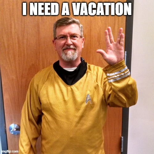 Vacation |  I NEED A VACATION | image tagged in star trek the next generation | made w/ Imgflip meme maker