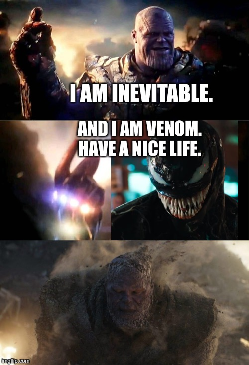Venom dusts Thanos and his forces away in Avengers: Endgame (Avengers Meme Game) |  I AM INEVITABLE. AND I AM VENOM. HAVE A NICE LIFE. | image tagged in i am inevitable i am iron man,thanos,venom,avengers endgame,marvel cinematic universe,funny memes | made w/ Imgflip meme maker