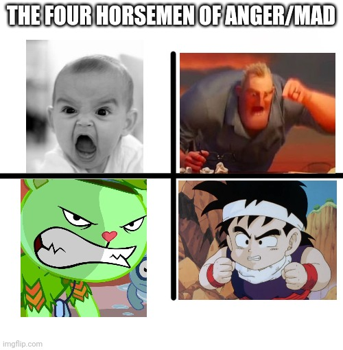 The Four Horsemen of Anger/Mad |  THE FOUR HORSEMEN OF ANGER/MAD | image tagged in memes,blank starter pack,funny,anger,mad,pissed | made w/ Imgflip meme maker