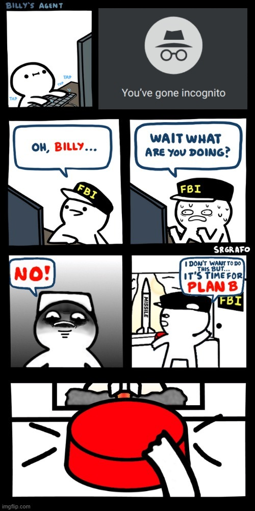 Billy's FBI agent plan B | image tagged in billys fbi agent plan b,incognito,google,fbi,billy's fbi agent,billy | made w/ Imgflip meme maker