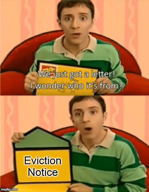 We just got a letter! I wonder who it's from? |  Eviction Notice | image tagged in we just got a letter,memes,funny,lol so funny,lol,eviction | made w/ Imgflip meme maker