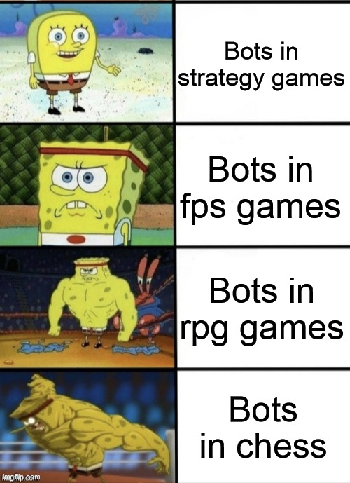 This is my conclusion after trying games from different genres |  Bots in strategy games; Bots in fps games; Bots in rpg games; Bots in chess | image tagged in spongebob strength,video games,bots,games,video game,gaming | made w/ Imgflip meme maker