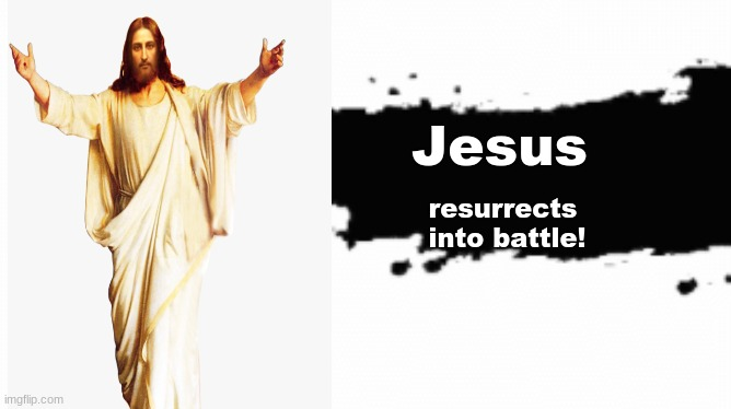 I was bored... |  Jesus; resurrects  into battle! | image tagged in jesus,super smash bros,joins the battle,bored | made w/ Imgflip meme maker