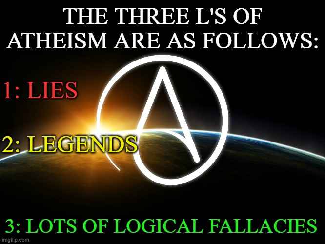 Lies, Legends, and Logical Fallacies |  THE THREE L'S OF ATHEISM ARE AS FOLLOWS:; 1: LIES; 2: LEGENDS; 3: LOTS OF LOGICAL FALLACIES | image tagged in atheism,lies,legends,logical fallacies,traffic light,times new roman | made w/ Imgflip meme maker