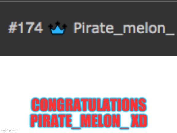 yay |  CONGRATULATIONS PIRATE_MELON_ XD | image tagged in blank white template | made w/ Imgflip meme maker
