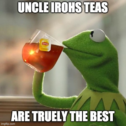 But That's None Of My Business Meme | UNCLE IROHS TEAS ARE TRUELY THE BEST | image tagged in memes,but that's none of my business,kermit the frog | made w/ Imgflip meme maker
