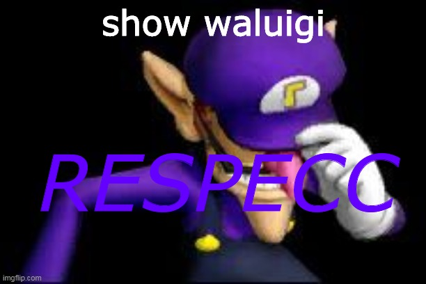 show waluigi RESPECC | image tagged in waluigi sad | made w/ Imgflip meme maker