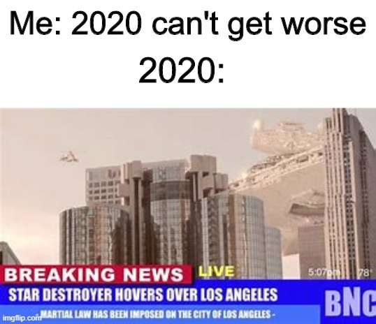 Oh boy.... We ded son |  2020:; Me: 2020 can't get worse | image tagged in fun,memes,star wars,ah crap,covid-19 | made w/ Imgflip meme maker