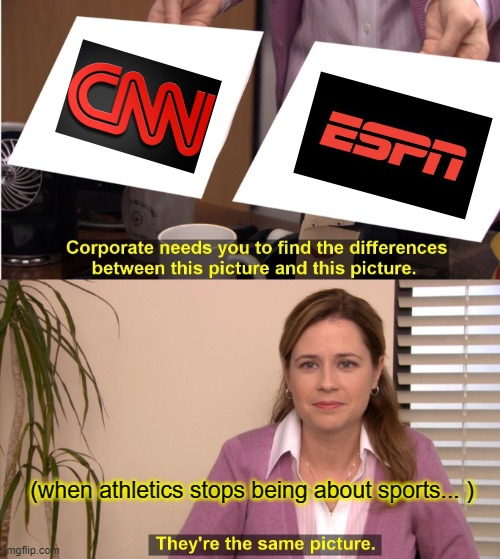 CNN & ESPN: They're The Same Picture - Covid, quarantine, protests, racial tension, politics. |  (when athletics stops being about sports... ) | image tagged in memes,they're the same picture,cnn,espn,identity politics,enough is enough | made w/ Imgflip meme maker