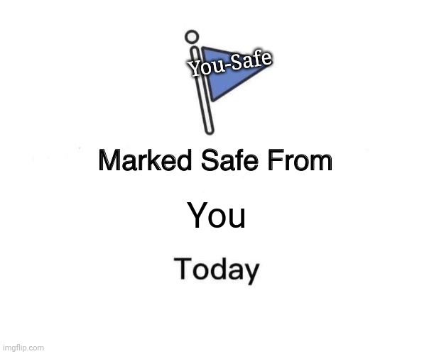 You You-Safe | image tagged in memes,marked safe from | made w/ Imgflip meme maker
