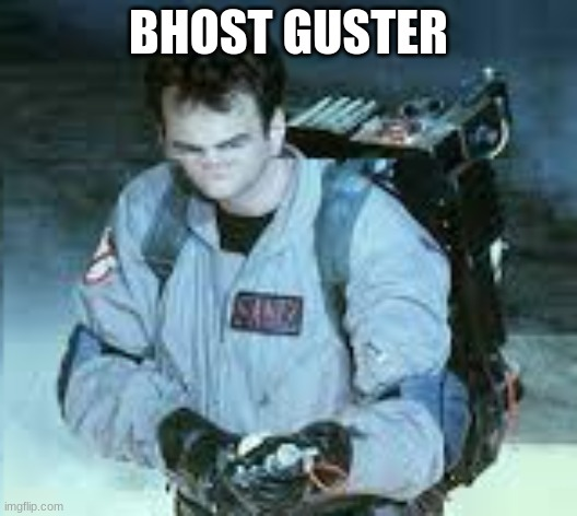 A fourth in my line of face memes |  BHOST GUSTER | image tagged in face edit,ghostbusters,memes,bhost guster,funny | made w/ Imgflip meme maker