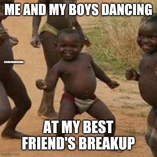Friend's_breakup |  ME AND MY BOYS DANCING; @SANJIBANSINHA; AT MY BEST FRIEND'S BREAKUP | image tagged in memes,third world success kid | made w/ Imgflip meme maker