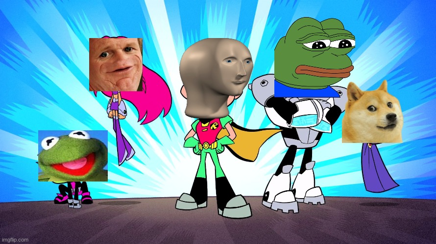 MEME TITANS GO!!!!! | image tagged in teen titans go,memes,meme man,pepe the frog,sosig,doge | made w/ Imgflip meme maker
