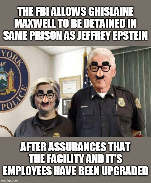 She's In Good Hands |  THE FBI ALLOWS GHISLAINE MAXWELL TO BE DETAINED IN SAME PRISON AS JEFFREY EPSTEIN; AFTER ASSURANCES THAT THE FACILITY AND IT'S EMPLOYEES HAVE BEEN UPGRADED | image tagged in memes,clintons,hillary clinton,bill clinton,jeffrey epstein,ghislaine maxwell | made w/ Imgflip meme maker