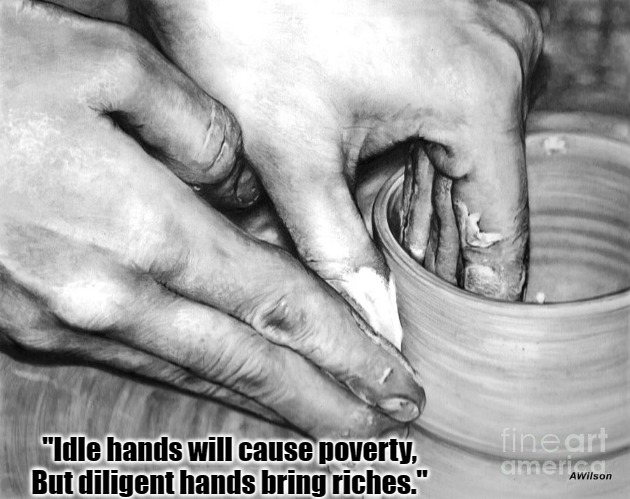 "Working Hands |  ""Idle hands will cause poverty, But diligent hands bring riches."" 