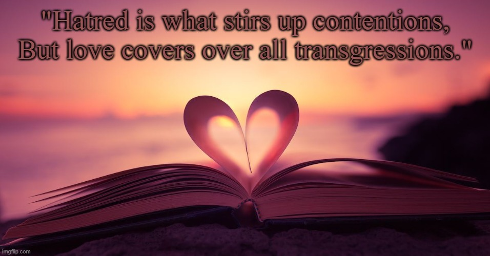 "Love Covers |  ""Hatred is what stirs up contentions, But love covers over all transgressions."" 
