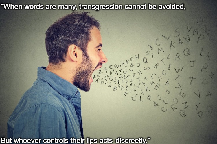 "Control Lips |  ""When words are many, transgression cannot be avoided, But whoever controls their lips acts; discreetly."" 