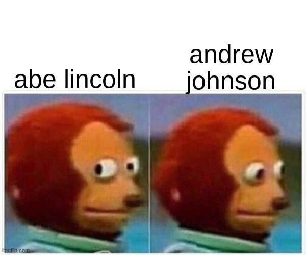 Monkey Puppet Meme |  andrew johnson; abe lincoln | image tagged in memes,monkey puppet | made w/ Imgflip meme maker