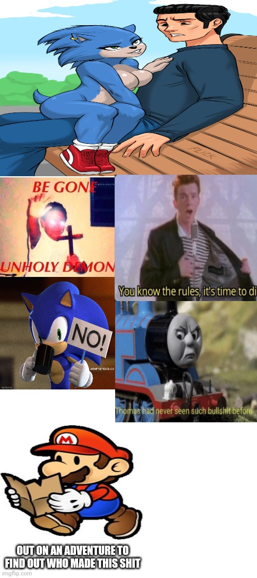 WHY |  OUT ON AN ADVENTURE TO FIND OUT WHO MADE THIS SHIT | image tagged in blank white template,sonic movie,sonic,deviantart,memes,crap | made w/ Imgflip meme maker