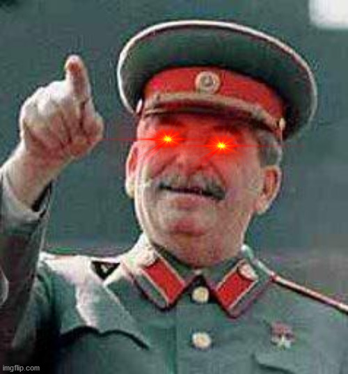 Stalin says | image tagged in stalin says | made w/ Imgflip meme maker