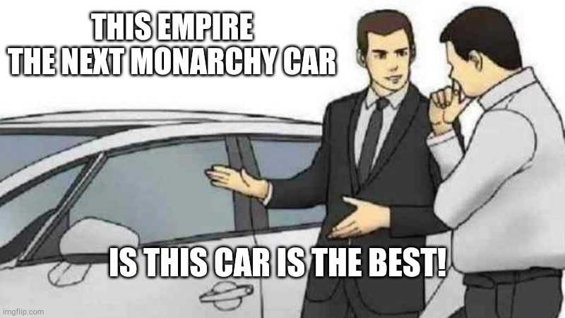 ETNM Car |  THIS EMPIRE THE NEXT MONARCHY CAR; IS THIS CAR IS THE BEST! | image tagged in memes,car salesman slaps roof of car | made w/ Imgflip meme maker