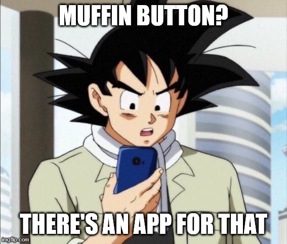TFS Muffin Button App |  MUFFIN BUTTON? THERE'S AN APP FOR THAT | image tagged in phony goku,goku,dbz,teamfourstar,phone | made w/ Imgflip meme maker