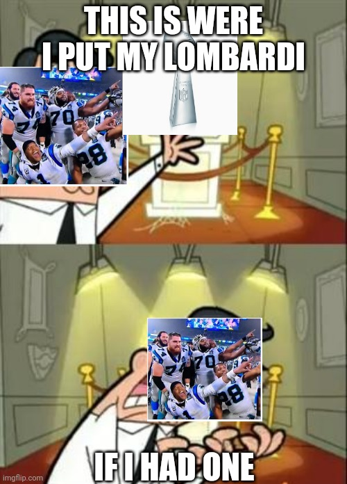 Super bowl 50 in a nutshell |  THIS IS WERE I PUT MY LOMBARDI; IF I HAD ONE | image tagged in memes,this is where i'd put my trophy if i had one | made w/ Imgflip meme maker