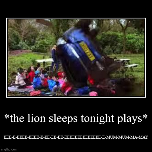 Uh oh! | *the lion sleeps tonight plays* | EEE-E-EEEE-EEEE-E-EE-EE-EE-EEEEEEEEEEEEEE-E-MUM-MUM-MA-MAY | image tagged in funny,demotivationals,kids,car crash,uh oh,the lion sleeps tonight | made w/ Imgflip demotivational maker